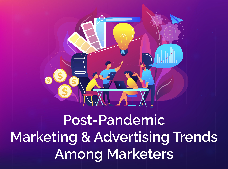post pandemic marketing & advertising trends