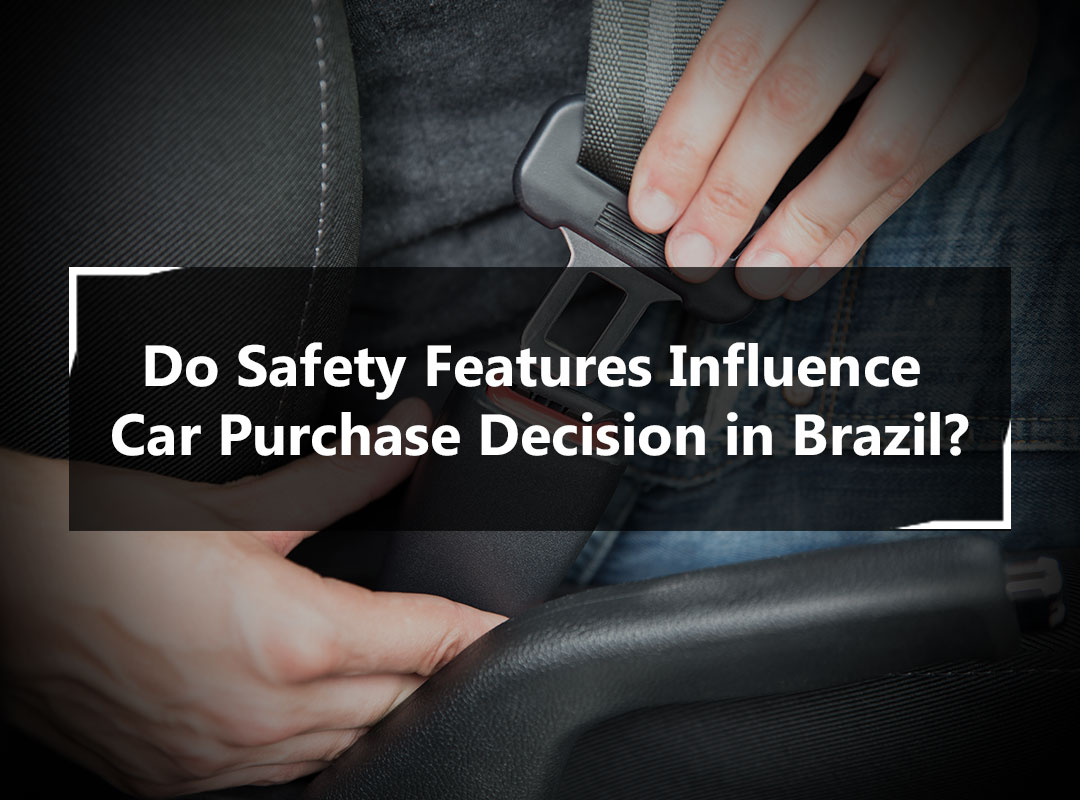 Understanding Consumer Perception of Automobile Safety and Its Influence on Purchase Decisions - Brazil Chapter