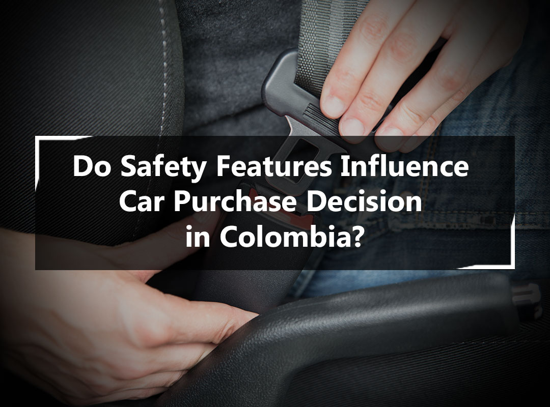 Consumer Perception about Automobile Safety and Its Influence on Purchase Decisions - Colombia Chapter