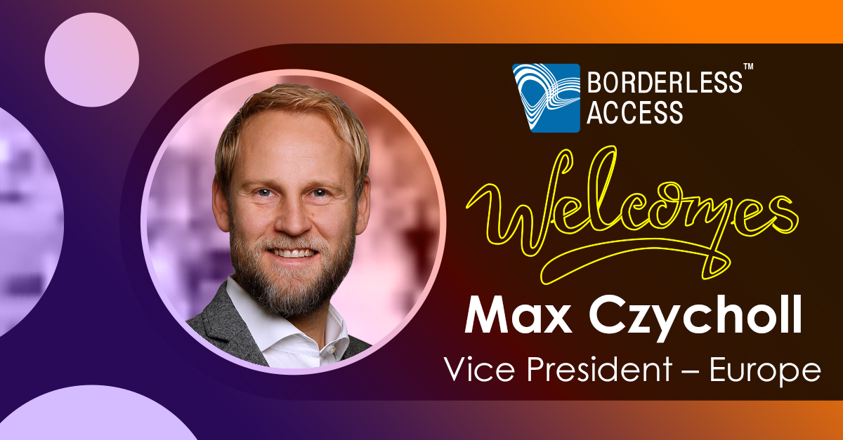 Borderless Access Appoints Max Czycholl as Vice President - Europe