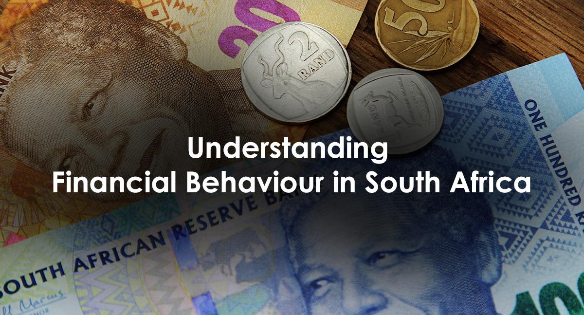 Money makes the world go round: Understanding financial behaviour in South Africa