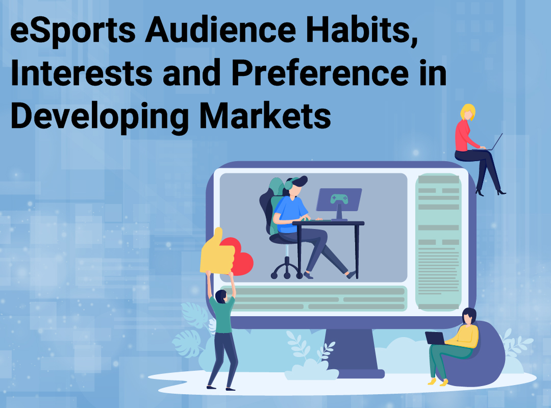 eSports Entertainment in Developing Markets: A Study on eSports Audience Habits and Interests