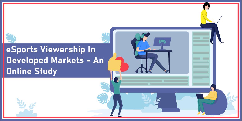 Understanding eSports Viewership in Developed Markets - An Online Study