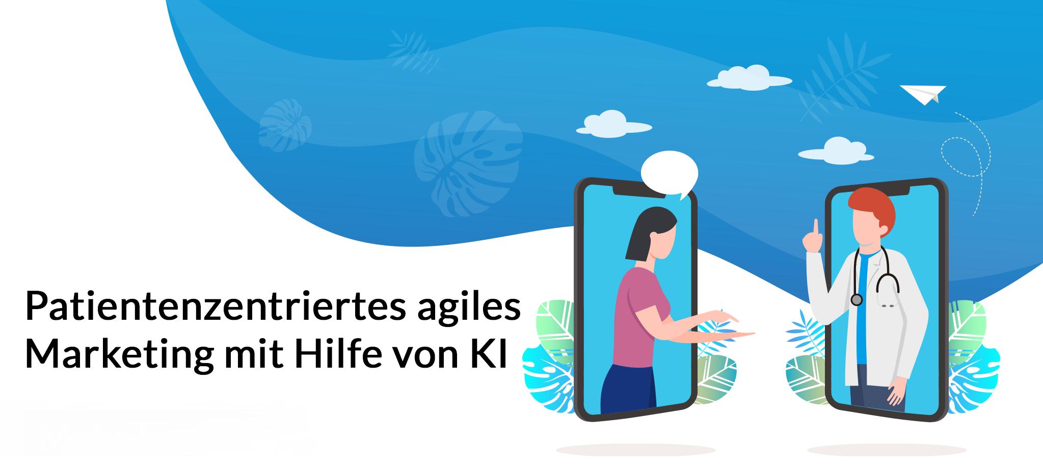 Patientenzentriertes agiles Marketing mit Hilfe von KI